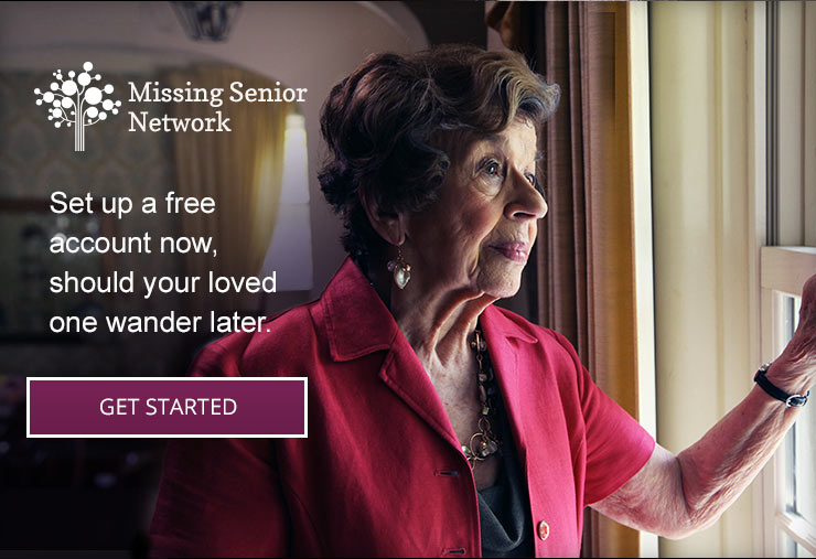 Missing Senior Network: Set up a free account now, should your loved one wander later. Get Started.